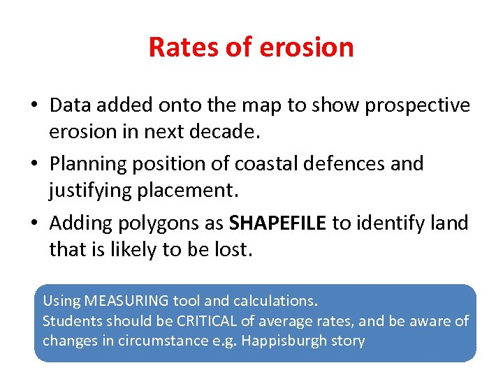 Rates of erosion • Data added onto the map to show prospective erosion in