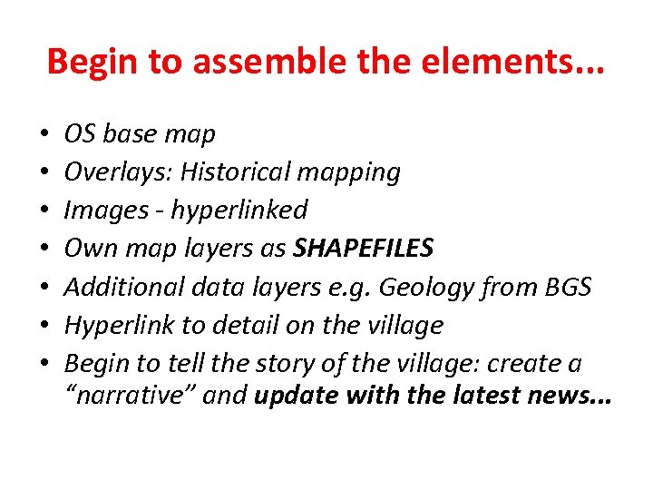 Begin to assemble the elements. . . • • OS base map Overlays: Historical