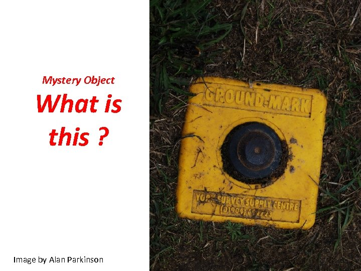 Mystery Object What is this ? Image by Alan Parkinson