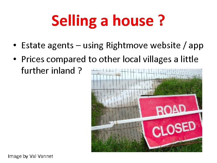 Selling a house ? • Estate agents – using Rightmove website / app •