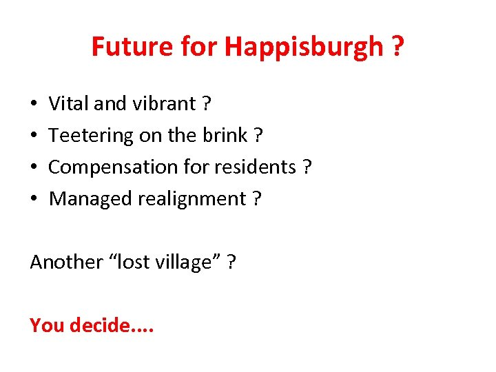 Future for Happisburgh ? • • Vital and vibrant ? Teetering on the brink