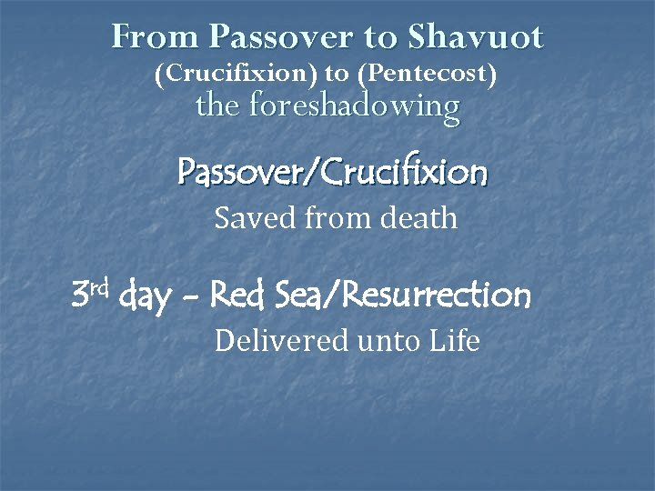From Passover to Shavuot (Crucifixion) to (Pentecost) the foreshadowing Passover/Crucifixion Saved from death 3