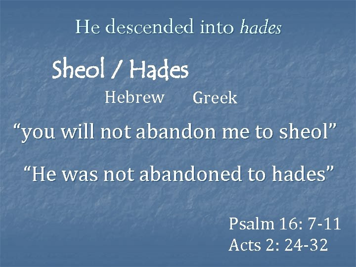 """He descended into hades Sheol / Hades Hebrew Greek """"you will not abandon me"""