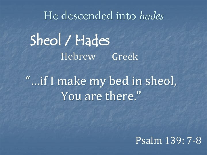 """He descended into hades Sheol / Hades Hebrew Greek """"…if I make my bed"""