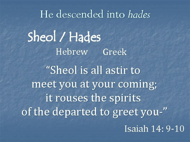 """He descended into hades Sheol / Hades Hebrew Greek """"Sheol is all astir to"""