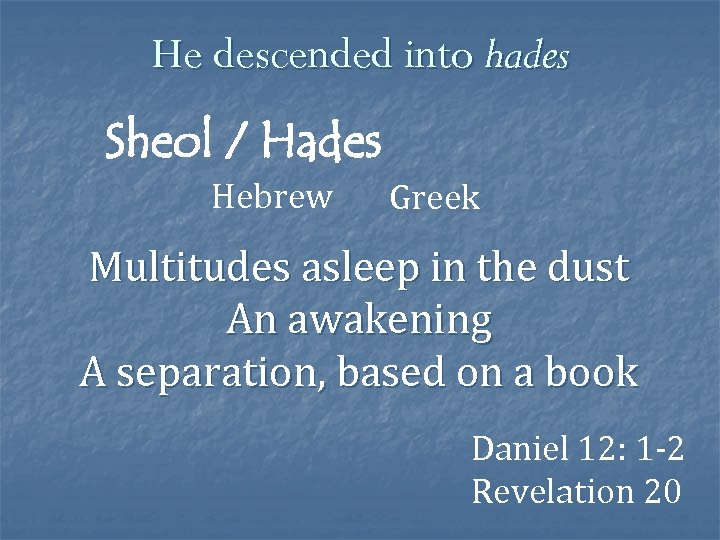 He descended into hades Sheol / Hades Hebrew Greek Multitudes asleep in the dust