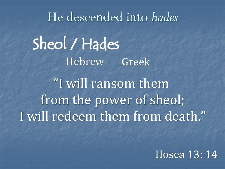 """He descended into hades Sheol / Hades Hebrew Greek """"I will ransom them from"""