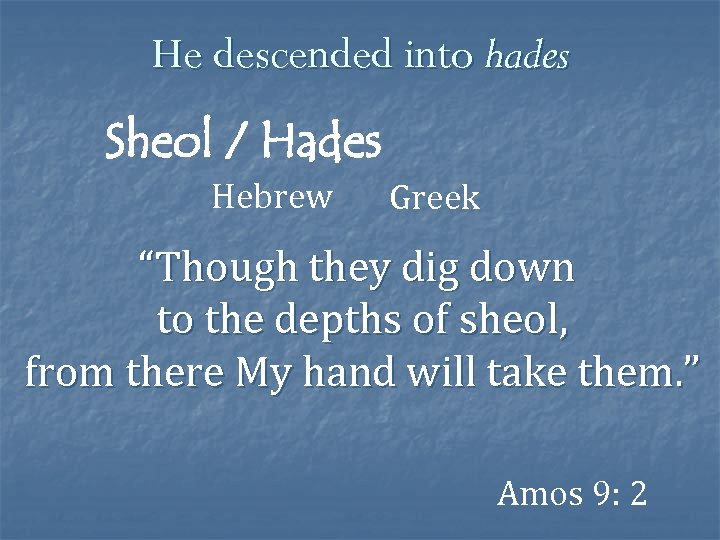"""He descended into hades Sheol / Hades Hebrew Greek """"Though they dig down to"""