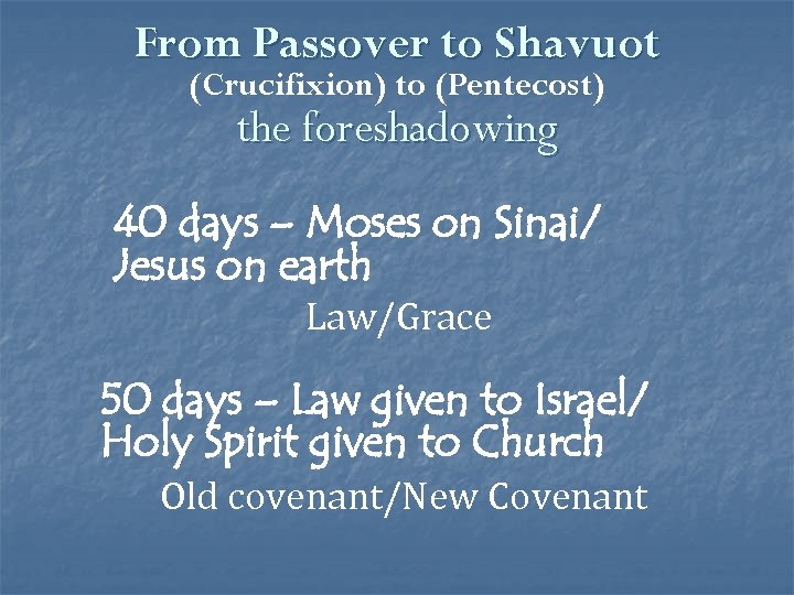 From Passover to Shavuot (Crucifixion) to (Pentecost) the foreshadowing 40 days – Moses on