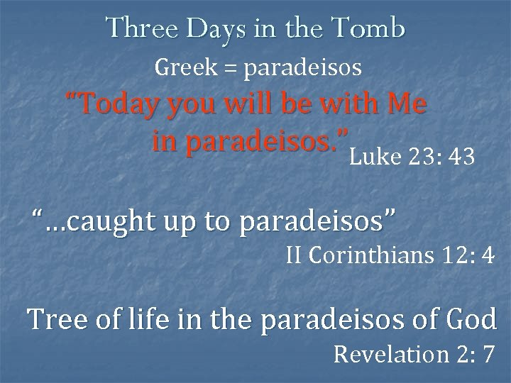 """Three Days in the Tomb Greek = paradeisos """"Today you will be with Me"""