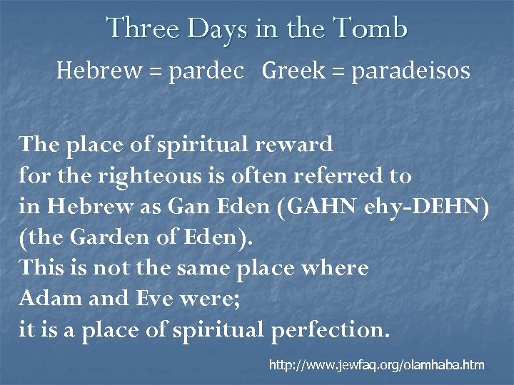 Three Days in the Tomb Hebrew = pardec Greek = paradeisos The place of