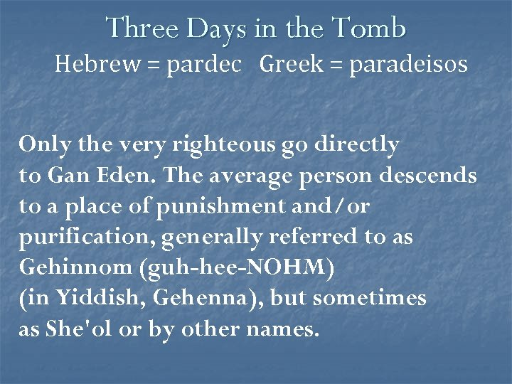 Three Days in the Tomb Hebrew = pardec Greek = paradeisos Only the very