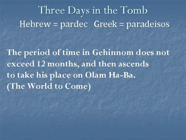 Three Days in the Tomb Hebrew = pardec Greek = paradeisos The period of