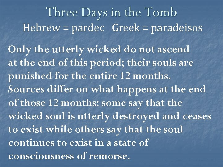 Three Days in the Tomb Hebrew = pardec Greek = paradeisos Only the utterly