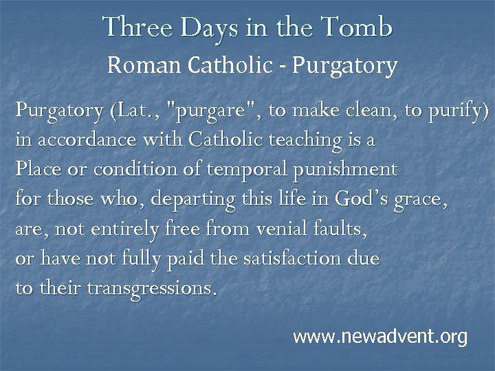 Three Days in the Tomb Roman Catholic - Purgatory (Lat. ,