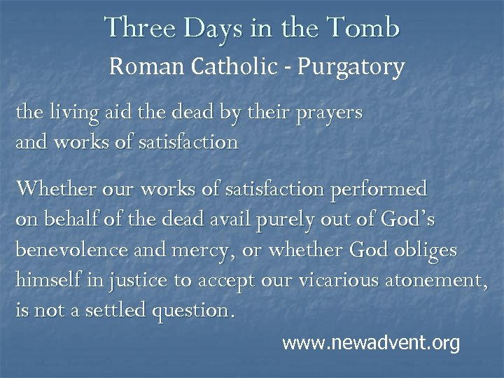 Three Days in the Tomb Roman Catholic - Purgatory the living aid the dead