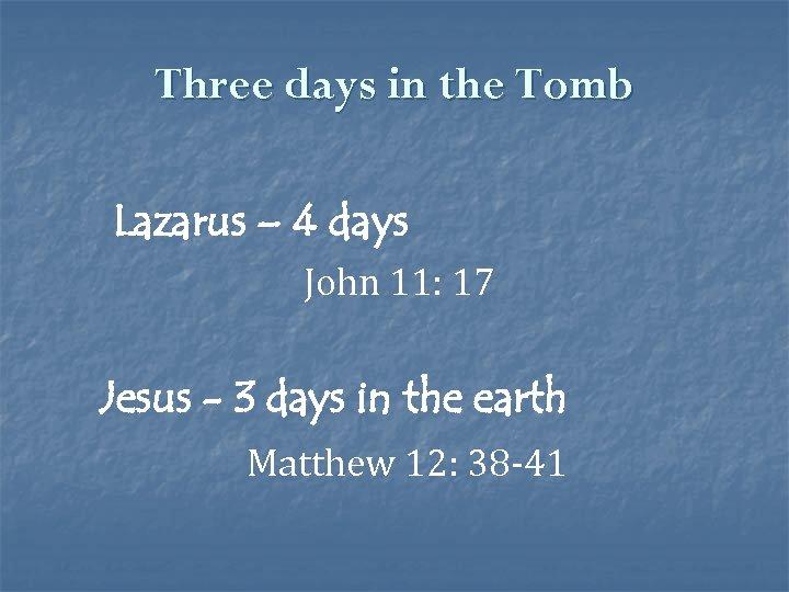 Three days in the Tomb Lazarus – 4 days John 11: 17 Jesus -