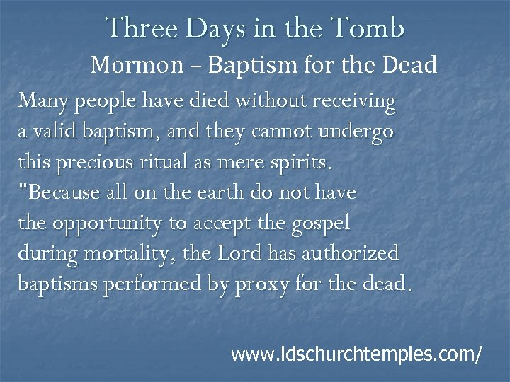 Three Days in the Tomb Mormon – Baptism for the Dead Many people have