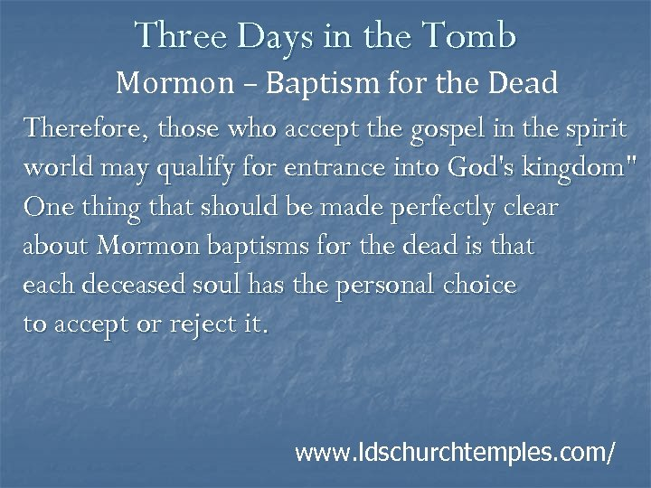 Three Days in the Tomb Mormon – Baptism for the Dead Therefore, those who