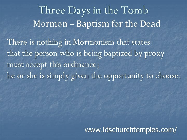Three Days in the Tomb Mormon – Baptism for the Dead There is nothing