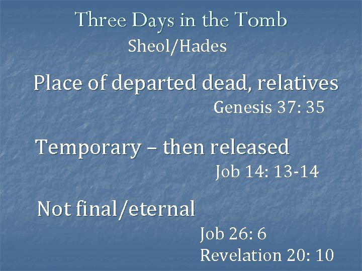 Three Days in the Tomb Sheol/Hades Place of departed dead, relatives Genesis 37: 35