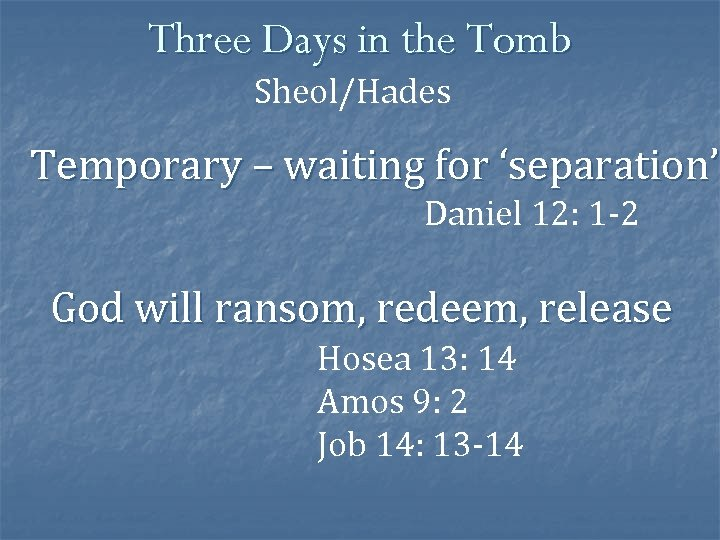 Three Days in the Tomb Sheol/Hades Temporary – waiting for 'separation' Daniel 12: 1