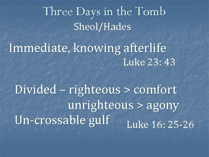 Three Days in the Tomb Sheol/Hades Immediate, knowing afterlife Luke 23: 43 Divided –