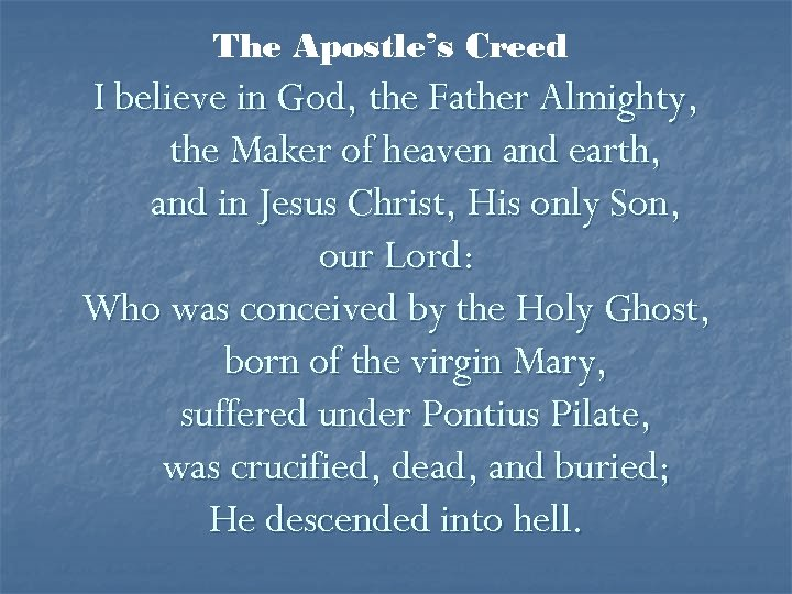The Apostle's Creed I believe in God, the Father Almighty, the Maker of heaven