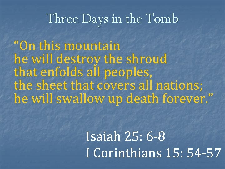 """Three Days in the Tomb """"On this mountain he will destroy the shroud that"""