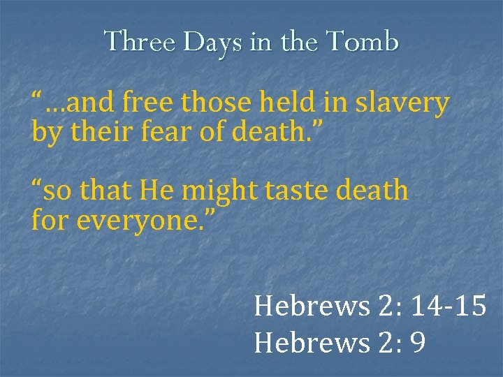 """Three Days in the Tomb """"…and free those held in slavery by their fear"""