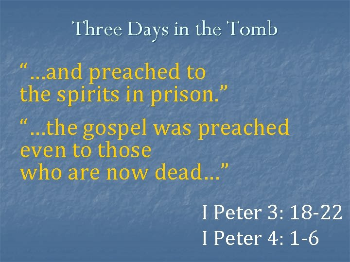 """Three Days in the Tomb """"…and preached to the spirits in prison. """" """"…the"""
