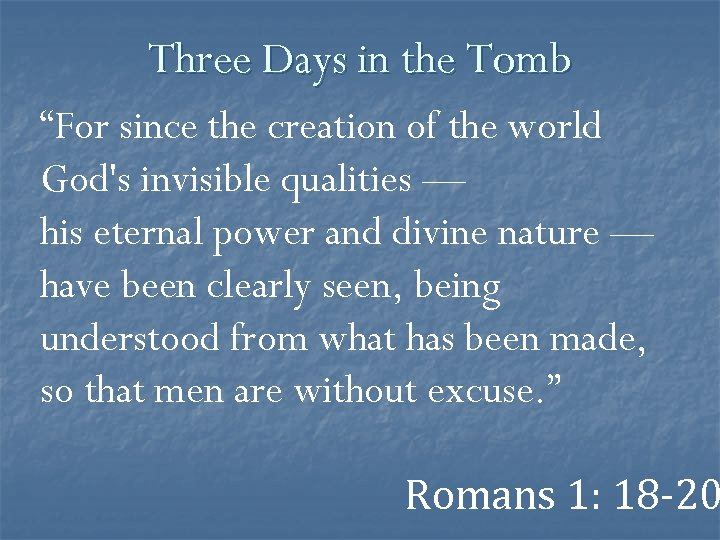 """Three Days in the Tomb """"For since the creation of the world God's invisible"""