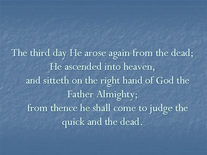 The third day He arose again from the dead; He ascended into heaven, and