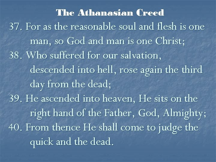 The Athanasian Creed 37. For as the reasonable soul and flesh is one man,