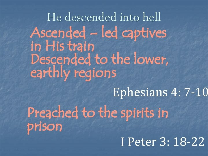 He descended into hell Ascended – led captives in His train Descended to the