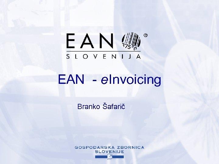 EAN - e Invoicing Branko Šafarič
