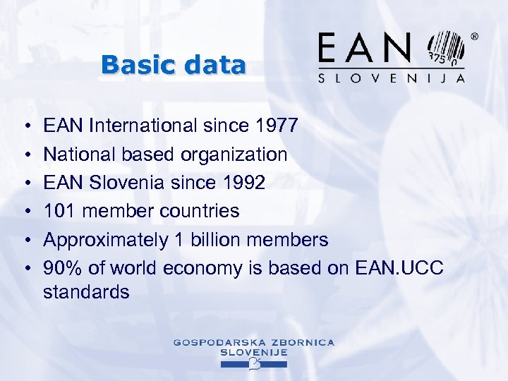 Basic data • • • EAN International since 1977 National based organization EAN Slovenia