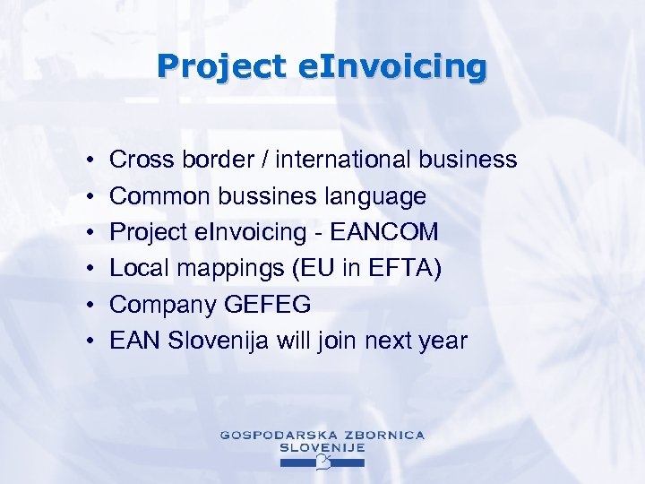 Project e. Invoicing • • • Cross border / international business Common bussines language