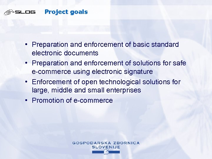 Project goals • Preparation and enforcement of basic standard electronic documents • Preparation and