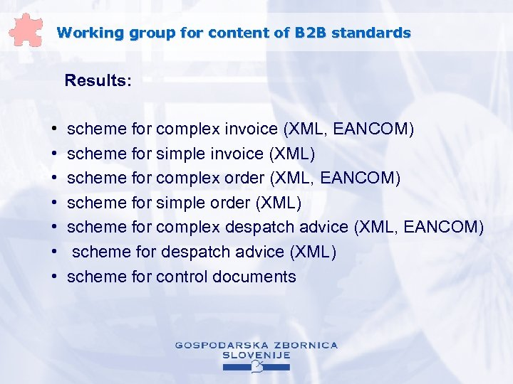 Working group for content of B 2 B standards Results: • • scheme for