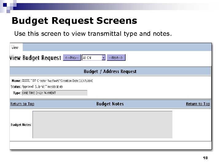 Budget Request Screens Use this screen to view transmittal type and notes. 18