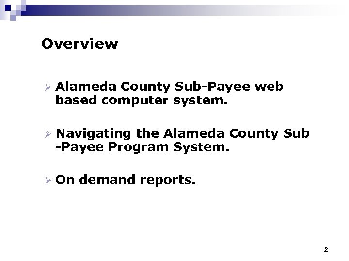 Overview Ø Alameda County Sub-Payee web based computer system. Ø Navigating the Alameda County