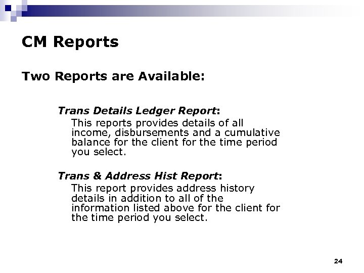 CM Reports Two Reports are Available: Trans Details Ledger Report: This reports provides details