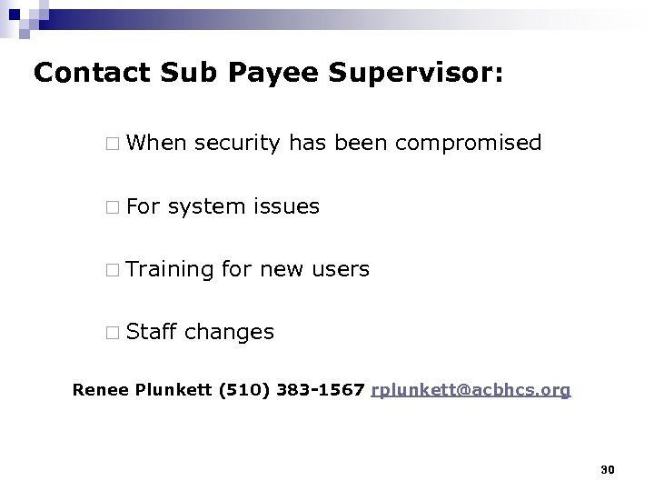 Contact Sub Payee Supervisor: ¨ When ¨ For security has been compromised system issues