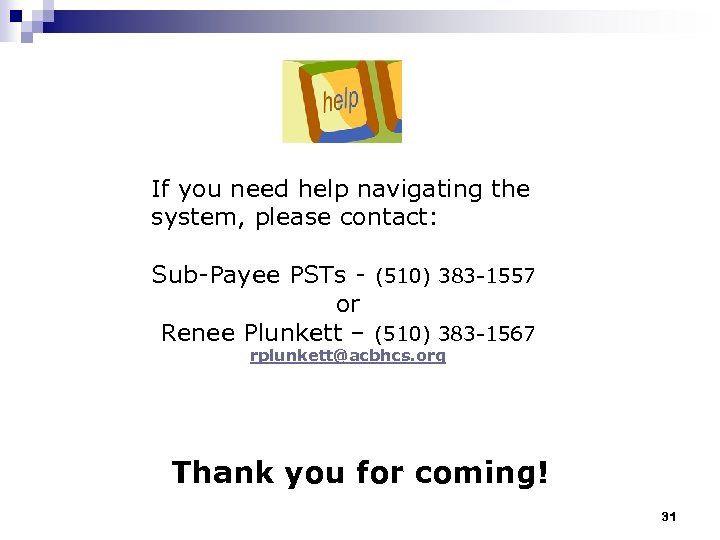 If you need help navigating the system, please contact: Sub-Payee PSTs - (510) 383
