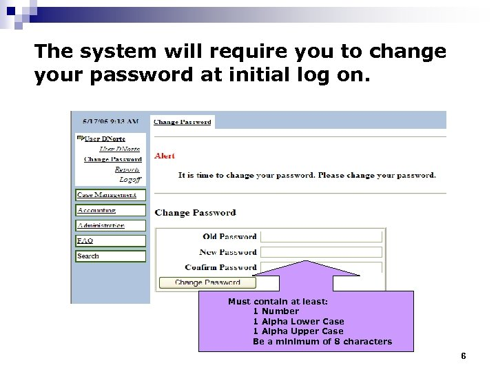 The system will require you to change your password at initial log on. Must