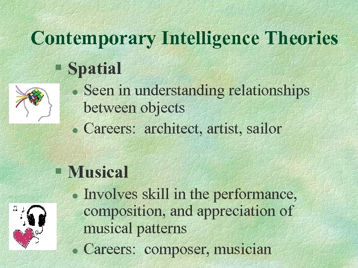 Contemporary Intelligence Theories § Spatial l l Seen in understanding relationships between objects Careers: