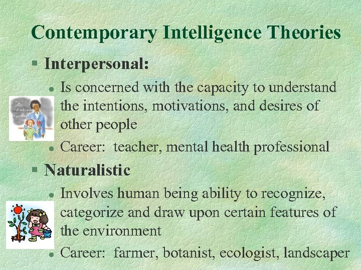 Contemporary Intelligence Theories § Interpersonal: l l Is concerned with the capacity to understand