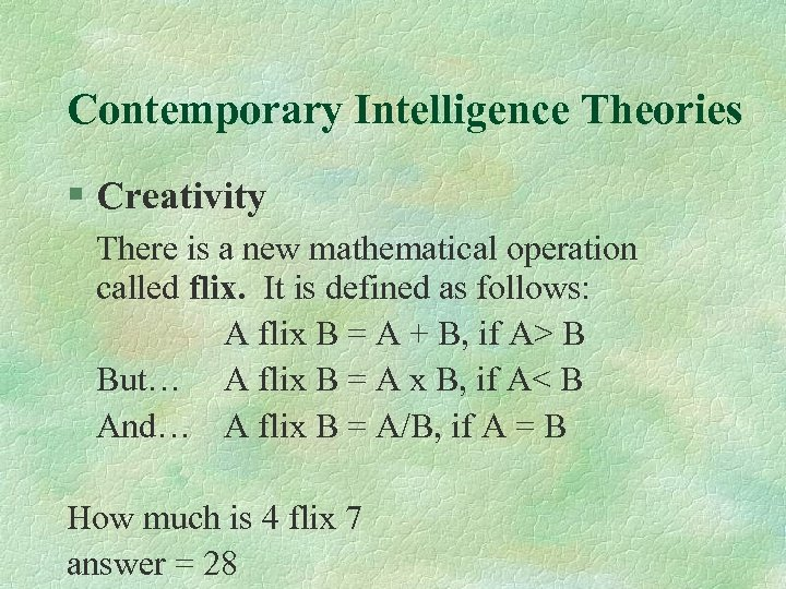 Contemporary Intelligence Theories § Creativity There is a new mathematical operation called flix. It