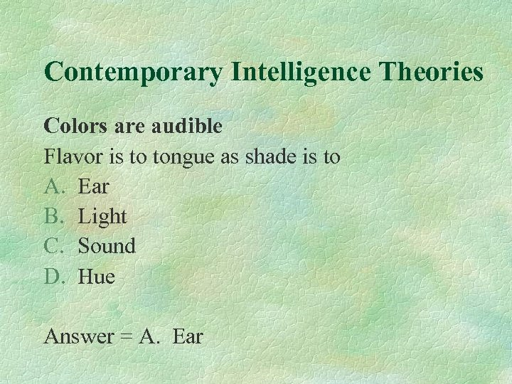 Contemporary Intelligence Theories Colors are audible Flavor is to tongue as shade is to